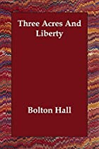 Cover of the book Three Acres and Liberty by Bolton Hall