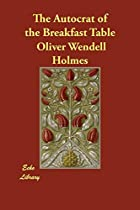 Another cover of the book The autocrat of the breakfast table by Oliver Wendell Holmes