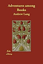 Cover of the book Adventures Among Books by Andrew Lang