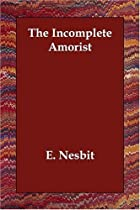 Cover of the book The Incomplete Amorist by E. Nesbit