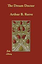 Cover of the book The Dream Doctor by Arthur B. Reeve