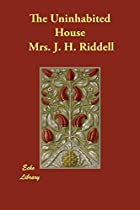 Cover of the book The Uninhabited House by Mrs.J. H. Riddell