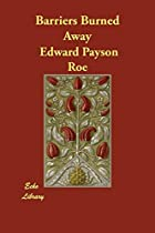 Cover of the book Barriers Burned Away by Edward Payson Roe