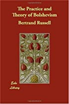 Cover of the book The Practice and Theory of Bolshevism by Bertrand Arthur William 3rd Russell