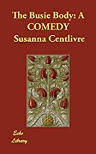 Cover of the book The Busie Body by Susanna Centlivre