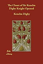 Another cover of the book The Closet of Sir Kenelm Digby Knight Opened by Kenelm Digby