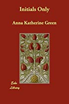 Cover of the book Initials Only by Anna Katharine Green