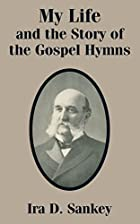 Cover of the book My life and the story of the Gospel hymns and of sacred songs and solos by Ira David Sankey
