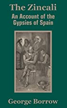 Cover of the book The Zincali: an account of the gypsies of Spain by George Henry Borrow