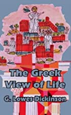 Cover of the book The Greek View of Life by Goldsworthy Lowes Dickinson