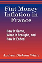 Another cover of the book Fiat Money Inflation in France by Andrew Dickson White