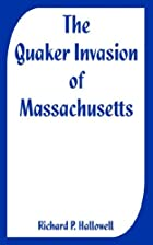 Cover of the book The Quaker invasion of Massachusetts by Richard P. (Richard Price) Hallowell