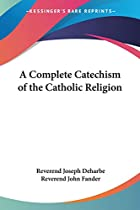 Cover of the book A full catechism of the Catholic religion by Joseph Deharbe