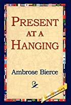 Cover of the book Present at a Hanging and Other Ghost Stories by Ambrose Bierce