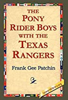 Cover of the book The Pony Rider Boys with the Texas Rangers by Frank Gee Patchin