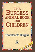 Another cover of the book The Burgess animal book for children by Thornton W. (Thornton Waldo) Burgess