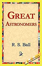 Another cover of the book Great Astronomers by Robert S. Ball