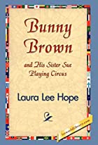 Cover of the book Bunny Brown and His Sister Sue Playing Circus by Laura Lee Hope