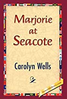 Cover of the book Marjorie at Seacote by Carolyn Wells