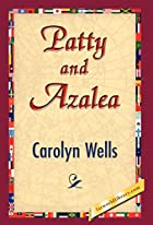 Cover of the book Patty and Azalea by Carolyn Wells