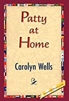 Cover of the book Patty at Home by Carolyn Wells