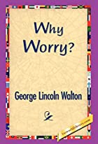 Cover of the book Why Worry? by George Lincoln Walton