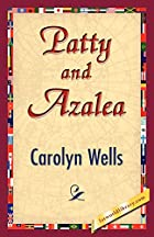 Another cover of the book Patty and Azalea by Carolyn Wells