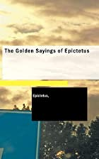 Cover of the book The Golden Sayings of Epictetus by circa 55 AD Epictetus