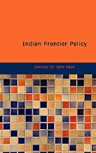 Cover of the book Indian Frontier Policy; an historical sketch by John Miller Adye