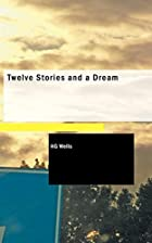 Another cover of the book Twelve Stories and a Dream by H.G. Wells
