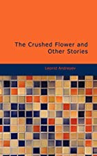 Cover of the book The Crushed Flower and Other Stories by Leonid Nikolayevich Andreyev