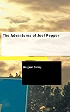 Cover of the book The Adventures of Joel Pepper by Margaret Sidney