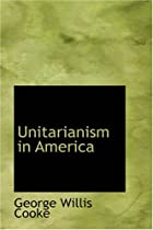 Cover of the book Unitarianism in America by George Willis Cooke