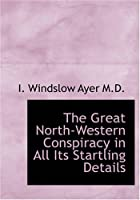 Cover of the book The great north-western conspiracy in all its startling details by I. Winslow Ayer