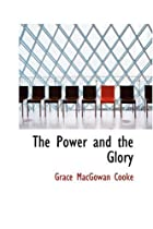 Cover of the book The Power and the Glory by Grace MacGowan Cooke