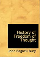 Cover of the book A History of Freedom of Thought by J.B. Bury