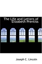Cover of the book The Life and Letters of Elizabeth Prentiss by George L. Prentiss
