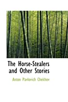 Cover of the book The Horse-Stealers and Other Stories by Anton Pavlovich Chekhov