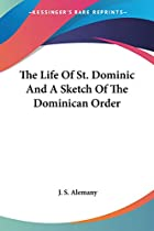 Cover of the book The life of St. Dominic and a sketch of the Dominican Order by R. S Alemany