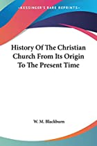 Cover of the book History of the Christian church from its origin to the present time by Wm. M. (William Maxwell) Blackburn