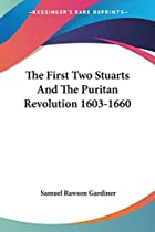 Cover of the book The first two Stuarts and the Puritan Revolution, 1603-1660 by Samuel Rawson Gardiner