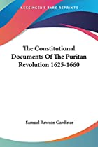 Cover of the book The constitutional documents of the Puritan revolution 1625-1660 by Samuel Rawson Gardiner