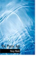 Cover of the book The Plastic Age by Percy Marks