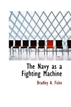 Cover of the book The Navy as a Fighting Machine by Bradley A. Fiske