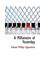 Cover of the book A Millionaire of Yesterday by E. Phillips Oppenheim