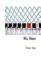 Cover of the book His Hour by Elinor Glyn