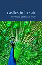 Cover of the book Castles in the Air by Emmuska Orczy