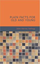 Cover of the book Plain Facts for Old and Young by John Harvey Kellogg