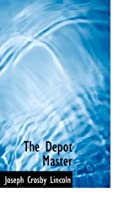 Cover of the book The Depot Master by Joseph Crosby Lincoln