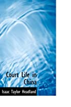 Cover of the book Court Life in China by Isaac Taylor Headland